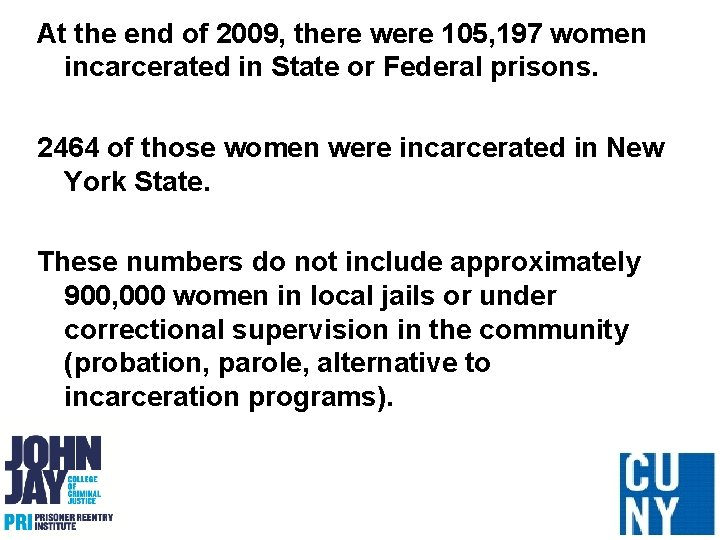 At the end of 2009, there were 105, 197 women incarcerated in State or