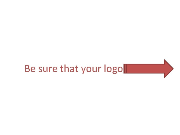 Be sure that your logo