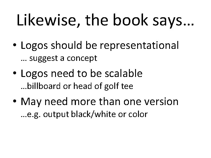 Likewise, the book says… • Logos should be representational … suggest a concept •