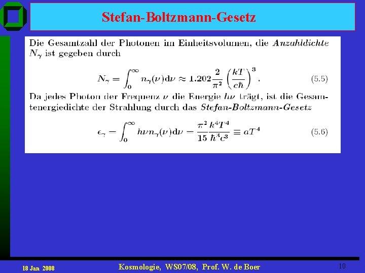 Stefan-Boltzmann-Gesetz 18 Jan 2008 Kosmologie, WS 07/08, Prof. W. de Boer 10