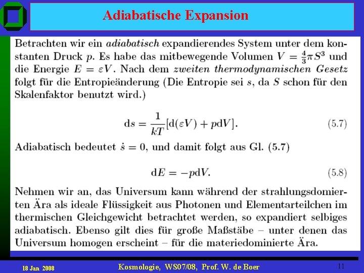Adiabatische Expansion 18 Jan 2008 Kosmologie, WS 07/08, Prof. W. de Boer 11