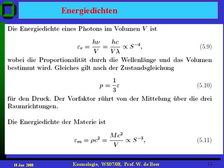 Energiedichten 18 Jan 2008 Kosmologie, WS 07/08, Prof. W. de Boer 12