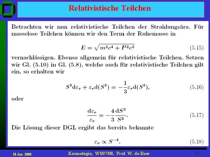 Relativistische Teilchen 18 Jan 2008 Kosmologie, WS 07/08, Prof. W. de Boer 13