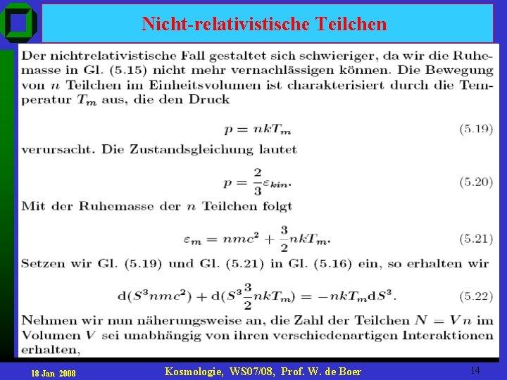 Nicht-relativistische Teilchen 18 Jan 2008 Kosmologie, WS 07/08, Prof. W. de Boer 14