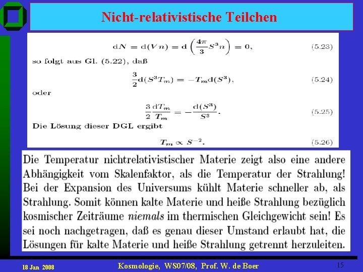 Nicht-relativistische Teilchen 18 Jan 2008 Kosmologie, WS 07/08, Prof. W. de Boer 15
