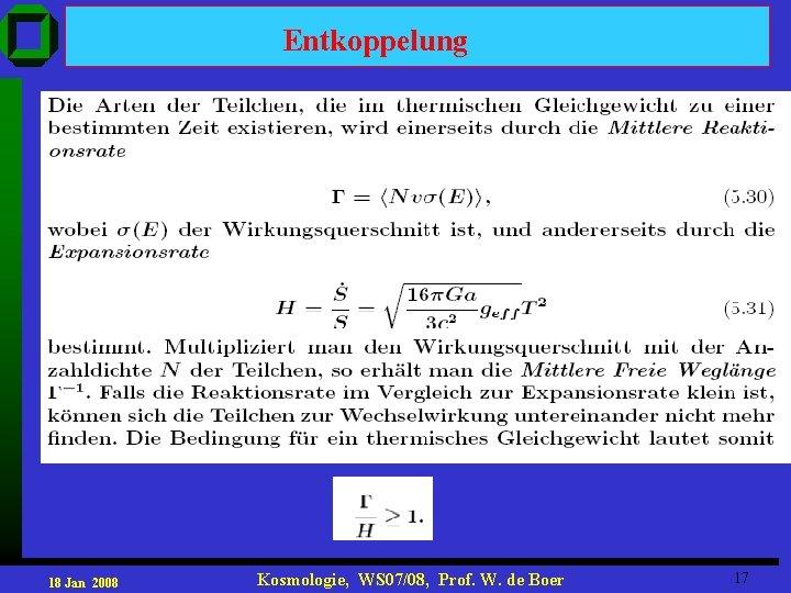 Entkoppelung 18 Jan 2008 Kosmologie, WS 07/08, Prof. W. de Boer 17