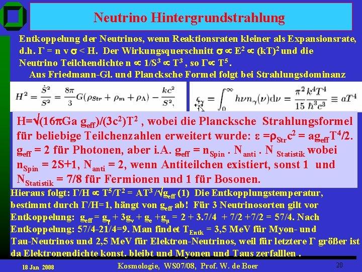 Neutrino Hintergrundstrahlung Entkoppelung der Neutrinos, wenn Reaktionsraten kleiner als Expansionsrate, d. h. Г =