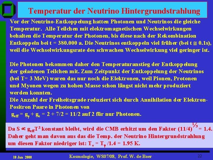 Temperatur der Neutrino Hintergrundstrahlung Vor der Neutrino-Entkoppelung hatten Photonen und Neutrinos die gleiche Temperatur.
