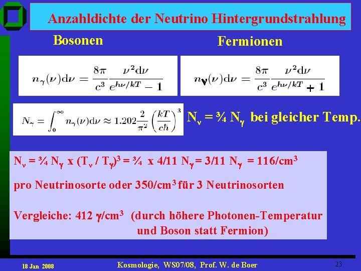 Anzahldichte der Neutrino Hintergrundstrahlung Bosonen Fermionen ν + Nν = ¾ N bei gleicher
