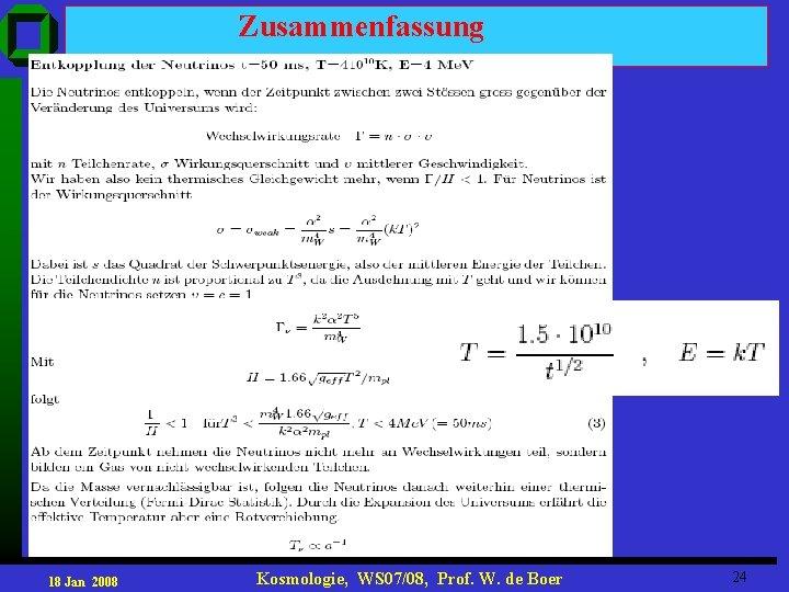 Zusammenfassung 18 Jan 2008 Kosmologie, WS 07/08, Prof. W. de Boer 24