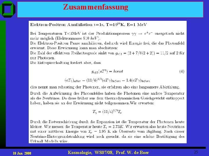 Zusammenfassung 18 Jan 2008 Kosmologie, WS 07/08, Prof. W. de Boer 25