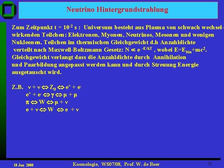 Neutrino Hintergrundstrahlung Zum Zeitpunkt t = 10 -2 s : Universum besteht aus Plasma