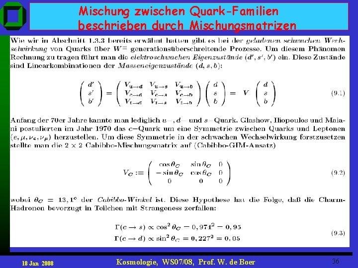 Mischung zwischen Quark-Familien beschrieben durch Mischungsmatrizen 18 Jan 2008 Kosmologie, WS 07/08, Prof. W.