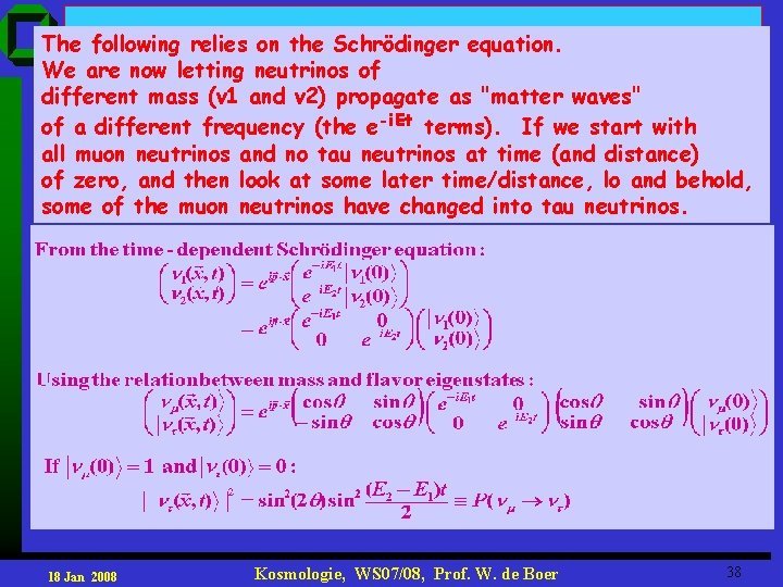 The following relies on the Schrödinger equation. We are now letting neutrinos of different