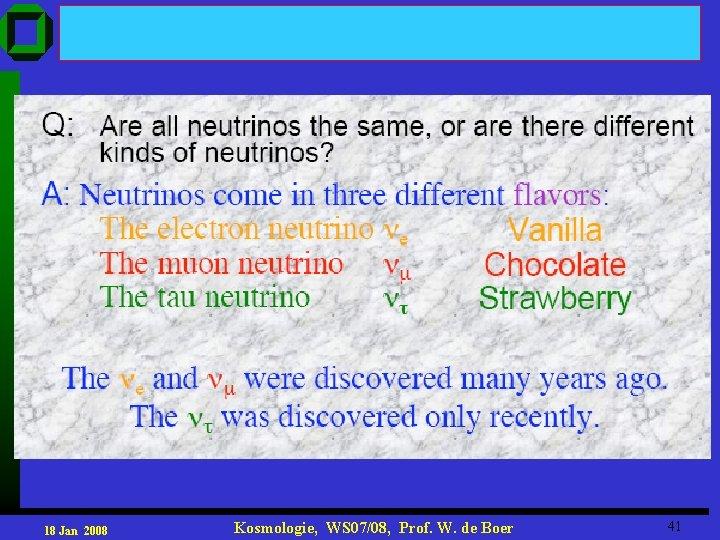 18 Jan 2008 Kosmologie, WS 07/08, Prof. W. de Boer 41