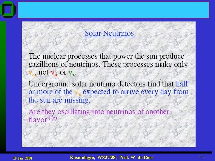 18 Jan 2008 Kosmologie, WS 07/08, Prof. W. de Boer 46