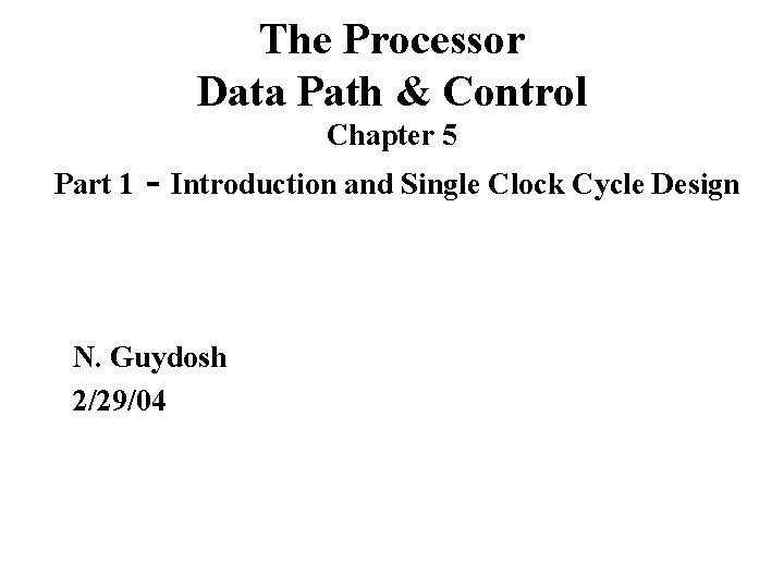 The Processor Data Path & Control Chapter 5 Part 1 - Introduction and Single