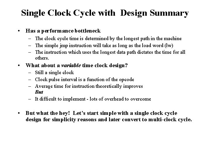Single Clock Cycle with Design Summary • Has a performance bottleneck – The clock