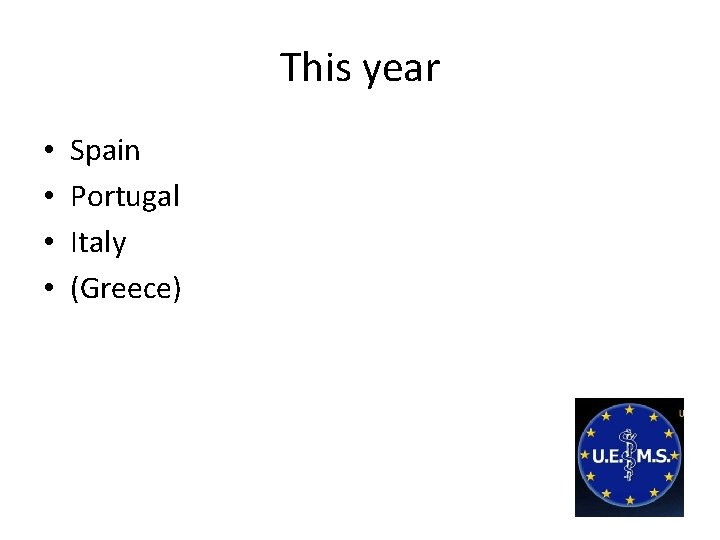 This year • • Spain Portugal Italy (Greece)