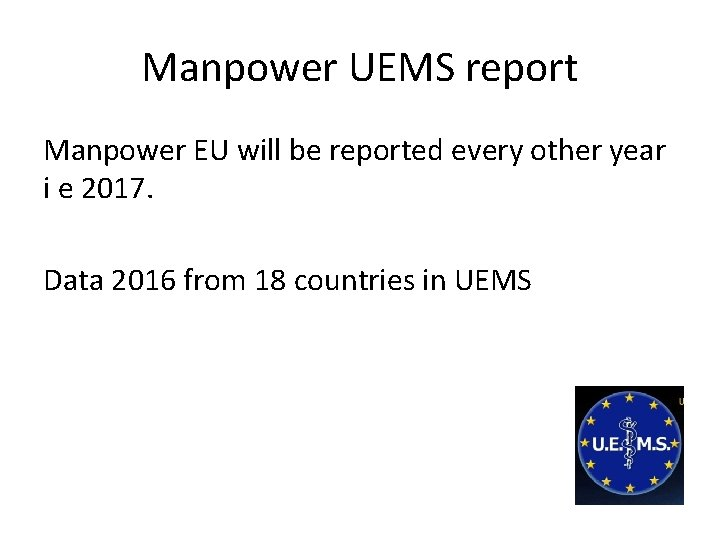 Manpower UEMS report Manpower EU will be reported every other year i e 2017.
