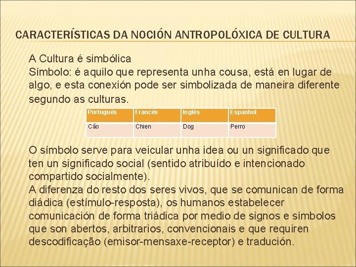 CARACTERÍSTICAS DA NOCIÓN ANTROPOLÓXICA DE CULTURA A Cultura é simbólica Símbolo: é aquilo que