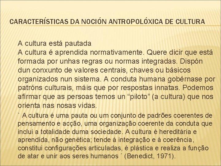 CARACTERÍSTICAS DA NOCIÓN ANTROPOLÓXICA DE CULTURA A cultura está pautada A cultura é aprendida