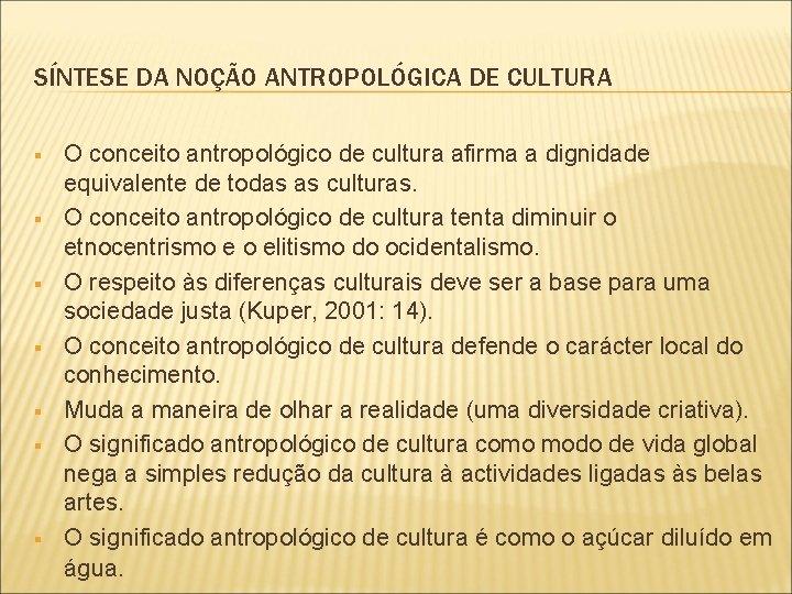 SÍNTESE DA NOÇÃO ANTROPOLÓGICA DE CULTURA § § § § O conceito antropológico de
