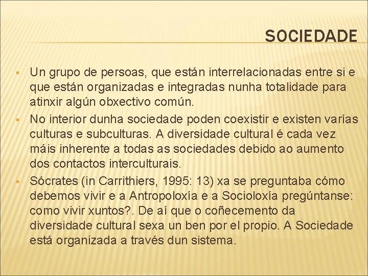 SOCIEDADE § § § Un grupo de persoas, que están interrelacionadas entre si e