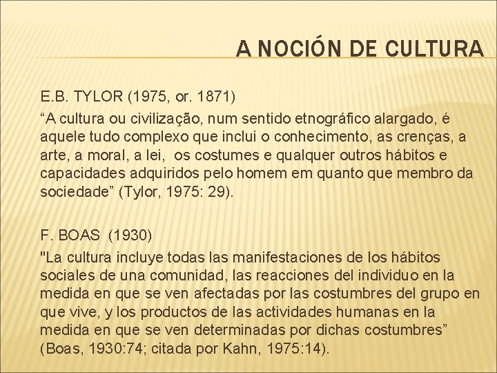 "A NOCIÓN DE CULTURA E. B. TYLOR (1975, or. 1871) ""A cultura ou civilização,"