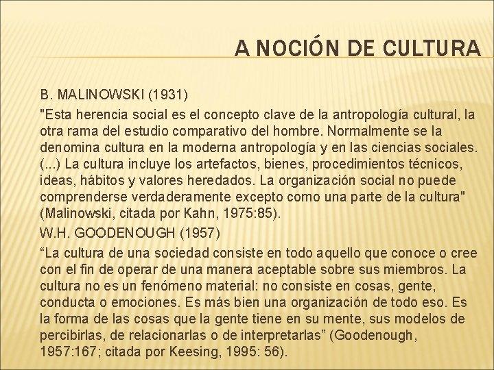 """A NOCIÓN DE CULTURA B. MALINOWSKI (1931) """"Esta herencia social es el concepto clave"""
