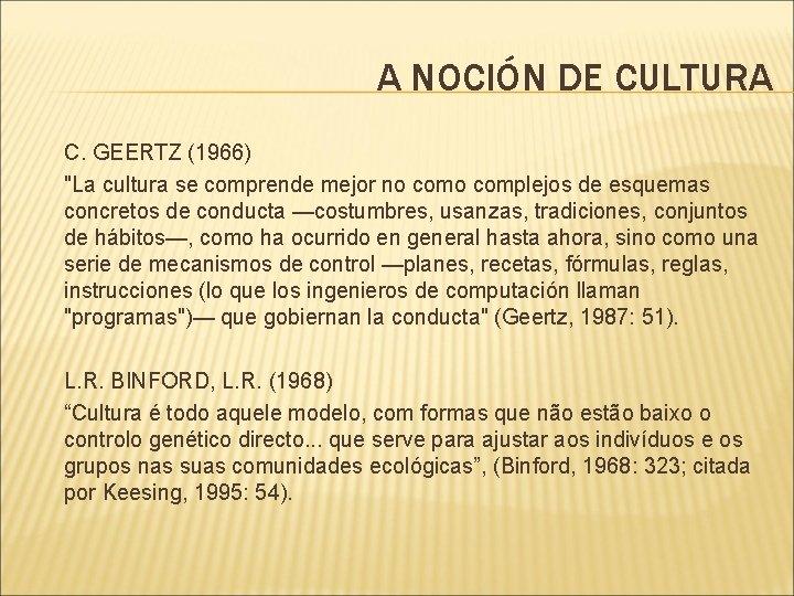 """A NOCIÓN DE CULTURA C. GEERTZ (1966) """"La cultura se comprende mejor no complejos"""