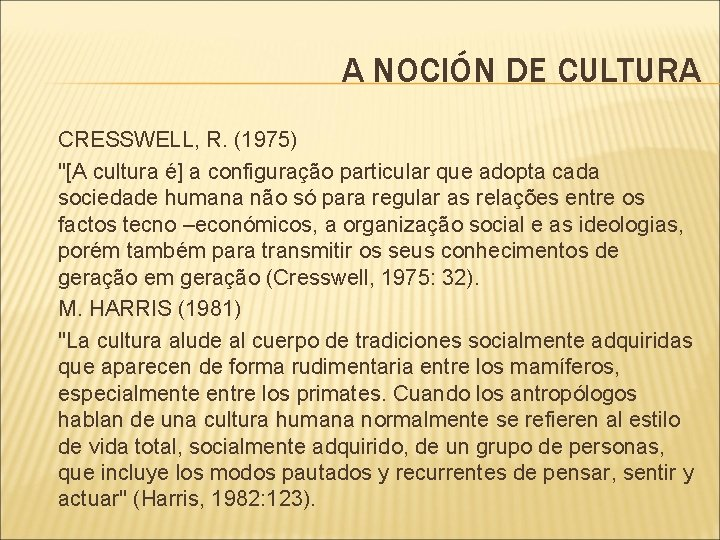 "A NOCIÓN DE CULTURA CRESSWELL, R. (1975) ""[A cultura é] a configuração particular que"