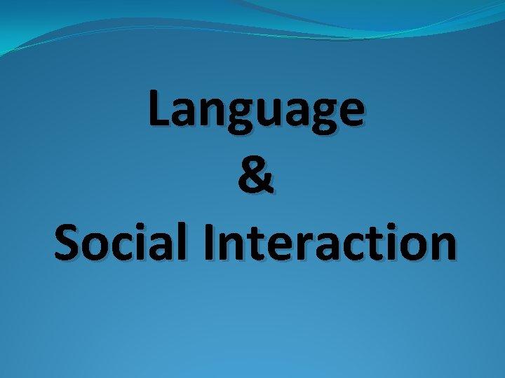 Language & Social Interaction