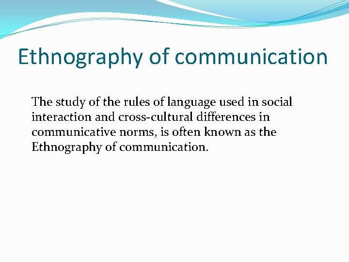 Ethnography of communication The study of the rules of language used in social interaction