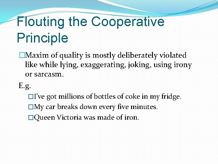 Flouting the Cooperative Principle �Maxim of quality is mostly deliberately violated like while lying,