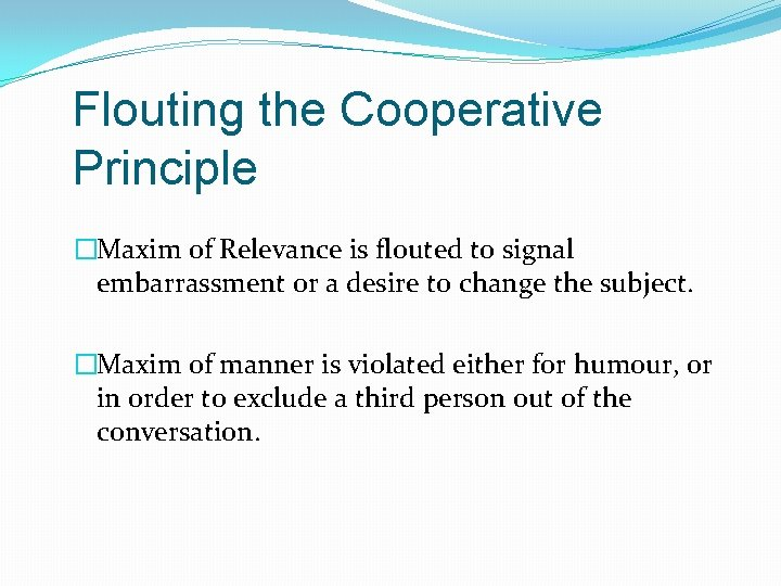 Flouting the Cooperative Principle �Maxim of Relevance is flouted to signal embarrassment or a