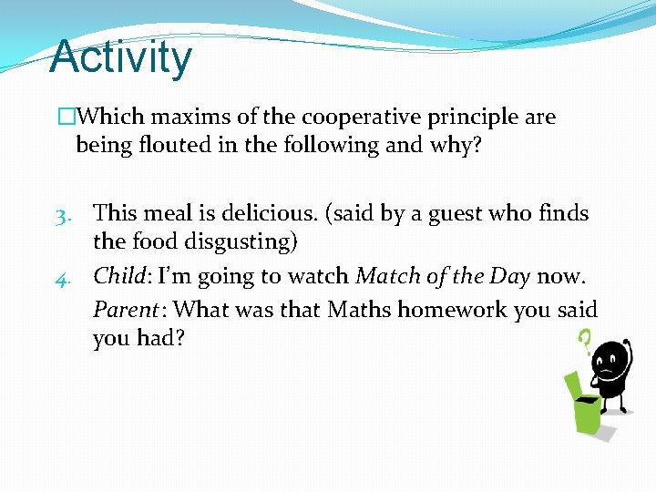 Activity �Which maxims of the cooperative principle are being flouted in the following and