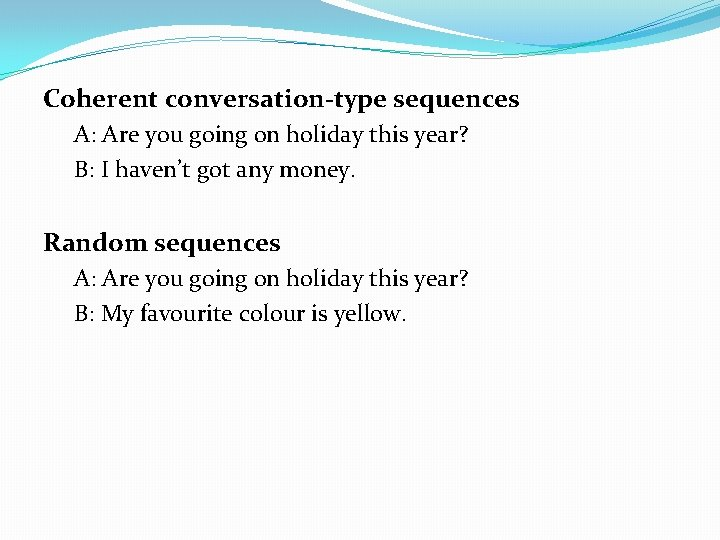 Coherent conversation-type sequences A: Are you going on holiday this year? B: I haven't