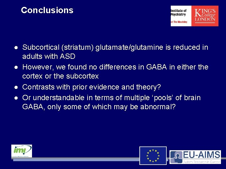 Conclusions ● Subcortical (striatum) glutamate/glutamine is reduced in adults with ASD ● However, we