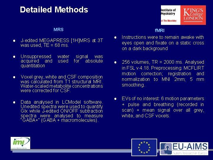 Detailed Methods MRS ● J-edited MEGAPRESS [1 H]MRS at 3 T was used, TE