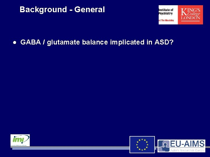 Background - General ● GABA / glutamate balance implicated in ASD?