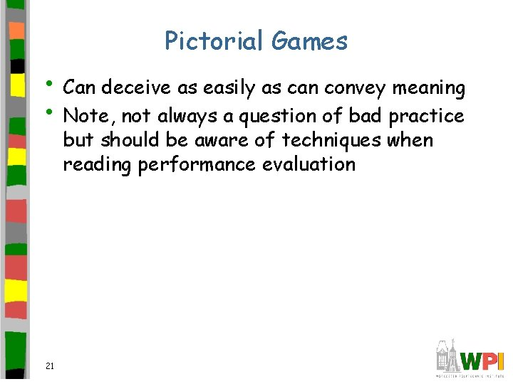 Pictorial Games • Can deceive as easily as can convey meaning • Note, not