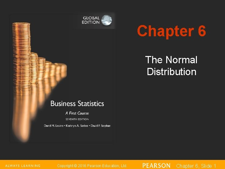Chapter 6 The Normal Distribution Copyright © 2016 Pearson Education, Ltd. Chapter 6, Slide