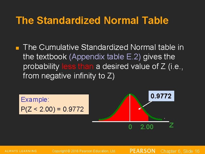 The Standardized Normal Table n The Cumulative Standardized Normal table in the textbook (Appendix