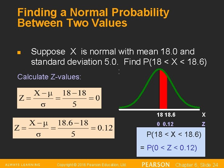 Finding a Normal Probability Between Two Values n Suppose X is normal with mean