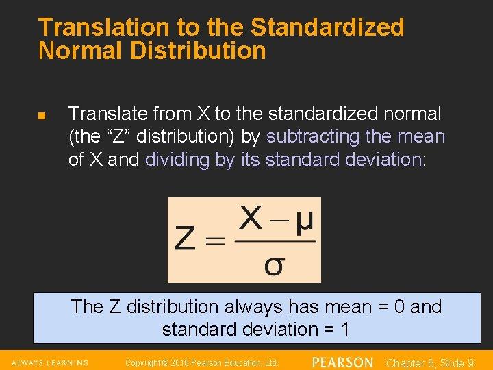 Translation to the Standardized Normal Distribution n Translate from X to the standardized normal