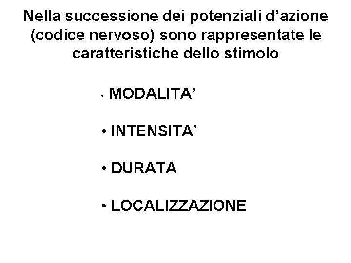 Nella successione dei potenziali d'azione (codice nervoso) sono rappresentate le caratteristiche dello stimolo •