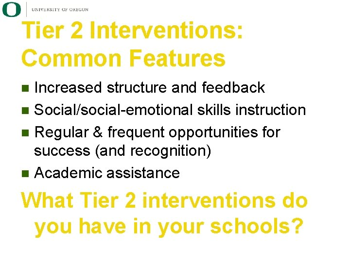 Tier 2 Interventions: Common Features Increased structure and feedback n Social/social-emotional skills instruction n