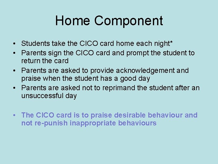 Home Component • Students take the CICO card home each night* • Parents sign