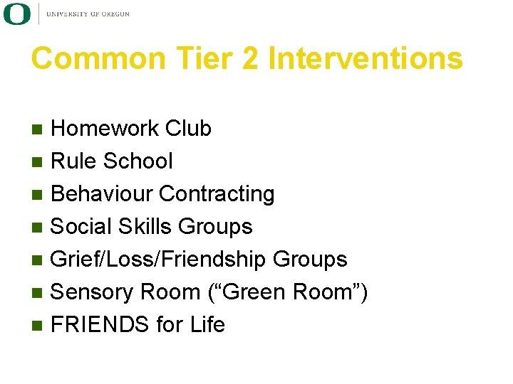 Common Tier 2 Interventions Homework Club n Rule School n Behaviour Contracting n Social